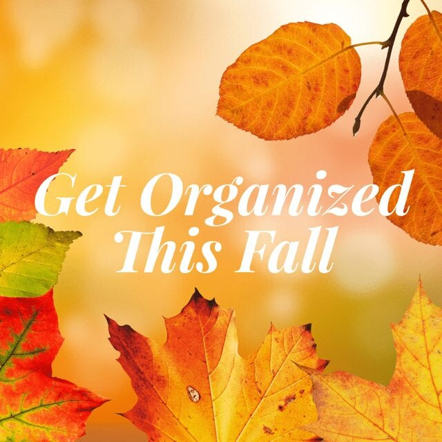 Get Organized This Fall:  Your Top Fall Organizing Projects